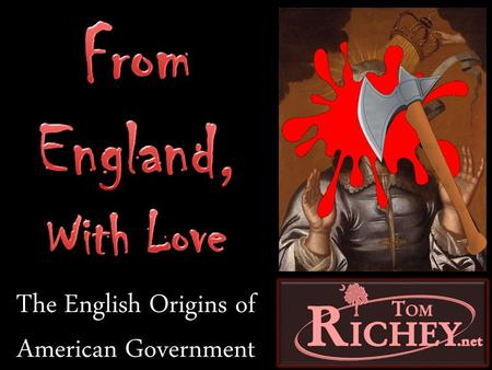 The English Origins of American Government. South Carolina End-of-Course Examination in US History Analyze the early development of representative government.