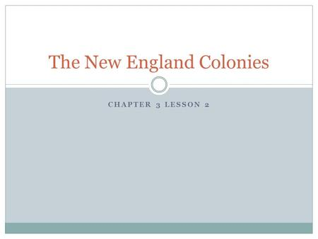 CHAPTER 3 LESSON 2 The New England Colonies. Religious Freedom Jamestown-wealth Next group-religious freedom For many years, England was Protestant with.