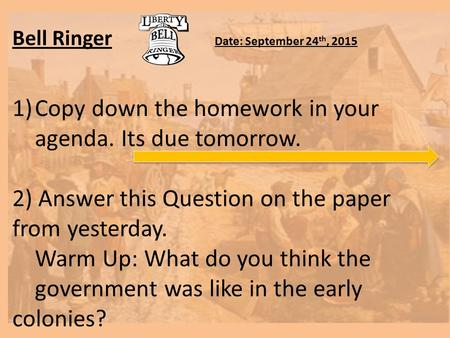 Bell Ringer Date: September 24 th, 2015 1)Copy down the homework in your agenda. Its due tomorrow. 2) Answer this Question on the paper from yesterday.