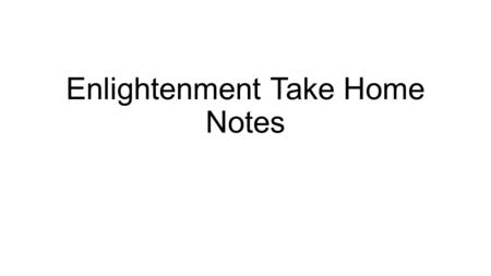 Enlightenment Take Home Notes. 7-2.3 Enlightenment Vocab pg 124-131 1.Reason 2.Age of Enlightenment 3.Absolutism 4.Tabula rasa 5.Natural rights 6.Social.