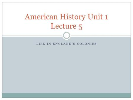 LIFE IN ENGLAND'S COLONIES American History Unit 1 Lecture 5.