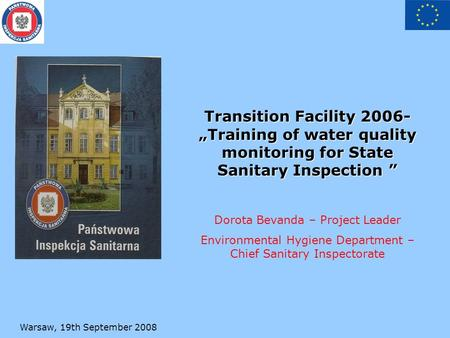 "Warsaw, 19th September 2008 Transition Facility 2006- ""Training of water quality monitoring for State Sanitary Inspection"" Transition Facility 2006- ""Training."