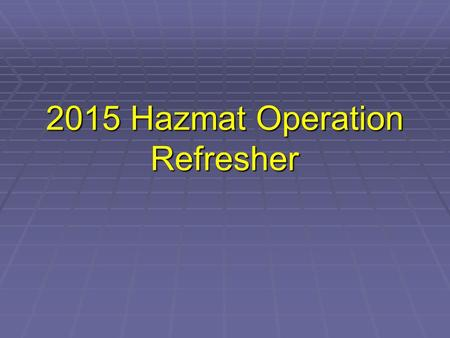 2015 Hazmat Operation Refresher. Course Objectives We will be refreshing on: Detectors Detectors Hazmat Responses:Hazmat Responses:  Gas Leak – Natural.