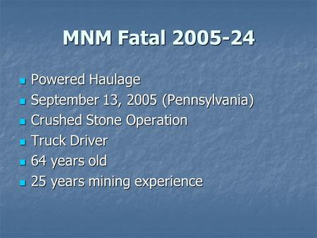 MNM Fatal 2005-24 Powered Haulage Powered Haulage September 13, 2005 (Pennsylvania) September 13, 2005 (Pennsylvania) Crushed Stone Operation Crushed Stone.
