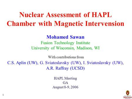 1 Nuclear Assessment of HAPL Chamber with Magnetic Intervension Mohamed Sawan Fusion Technology Institute University of Wisconsin, Madison, WI With contributions.
