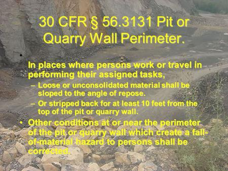 30 CFR § 56.3131 Pit or Quarry Wall Perimeter. In places where persons work or travel in performing their assigned tasks, In places where persons work.