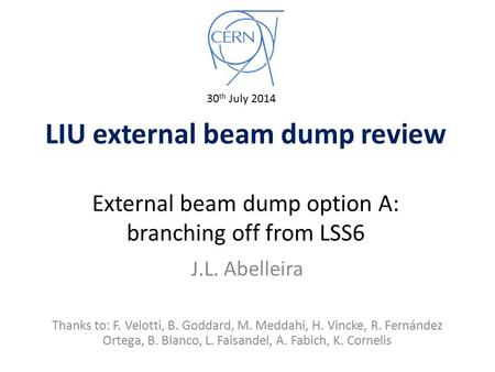 LIU external beam dump review External beam dump option A: branching off from LSS6 J.L. Abelleira Thanks to: F. Velotti, B. Goddard, M. Meddahi, H. Vincke,