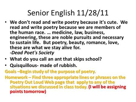 Senior English 11/28/11 We don't read and write poetry because it's cute. We read and write poetry because we are members of the human race. … medicine,