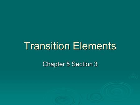 Transition Elements Chapter 5 Section 3. The Metals in the Middle  Remember from Section 1 that the Transition elements are in groups 3-12  Transition.