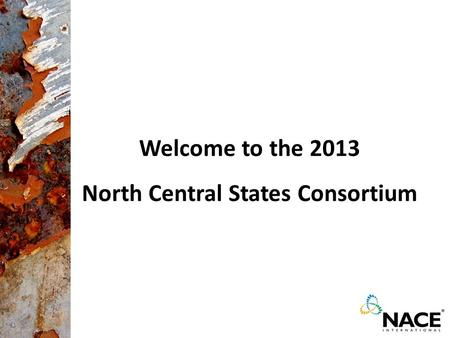 Welcome to the 2013 North Central States Consortium.