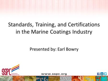 Standards, Training, and Certifications in the Marine Coatings Industry Presented by: Earl Bowry.