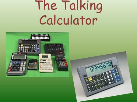The Talking Calculator. Introduction The talking calculator has a built-in speech synthesizer that reads aloud each number, symbol, or operation key a.