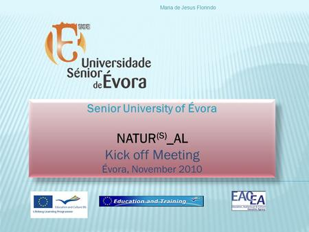 Senior University of Évora NATUR (S) _AL Kick off Meeting Évora, November 2010 Senior University of Évora NATUR (S) _AL Kick off Meeting Évora, November.