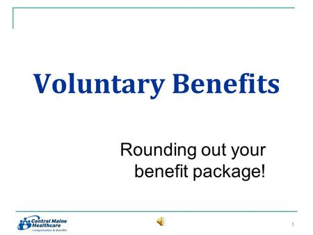 Voluntary Benefits Rounding out your benefit package! 11.