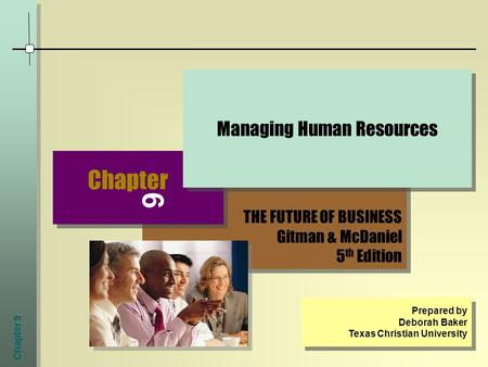 Chapter 9 THE FUTURE OF BUSINESS Gitman & McDaniel 5 th Edition THE FUTURE OF BUSINESS Gitman & McDaniel 5 th Edition Chapter 9 Managing Human Resources.