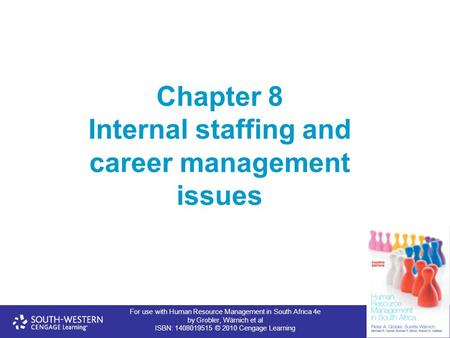 For use with Human Resource Management in South Africa 4e by Grobler, Wärnich et al ISBN: 1408019515 © 2010 Cengage Learning Chapter 8 Internal staffing.