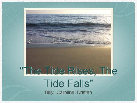 The Tide Rises, The Tide Falls Billy, Caroline, Kristen.