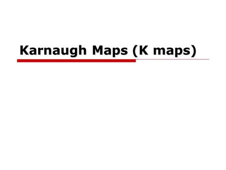 Karnaugh Maps (K maps). What are Karnaugh 1 maps?  Karnaugh maps provide an alternative way of simplifying logic circuits.  Instead of using Boolean.
