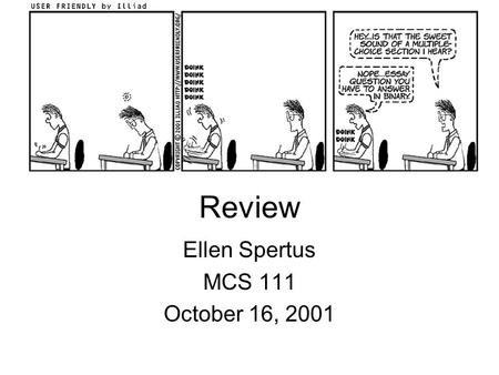Ellen Spertus MCS 111 October 16, 2001 Review. 2 What you will learn this semester Given devices that implement simple boolean functions… Understand how.
