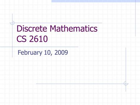 Discrete Mathematics CS 2610 February 10, 2009. 2 Agenda Previously Functions And now Finish functions Start Boolean algebras (Sec. 11.1)