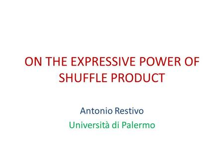 ON THE EXPRESSIVE POWER OF SHUFFLE PRODUCT Antonio Restivo Università di Palermo.