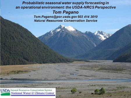 Probabilistic seasonal water supply forecasting in an operational environment: the USDA-NRCS Perspective Tom Pagano 503 414 3010.