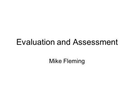 Evaluation and Assessment Mike Fleming. Assessment can be source of disagreement and tension implications for a Framework of reference for Languages of.