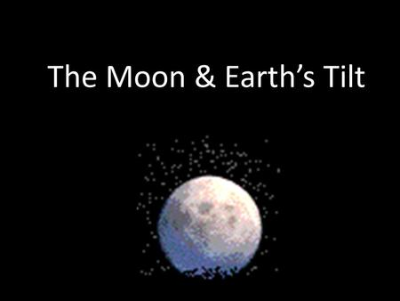 The Moon & Earth's Tilt. What is the Moon? A large rock that orbits a planet The Earth has 1 moon Moons orbit planets Planets orbit the sun.