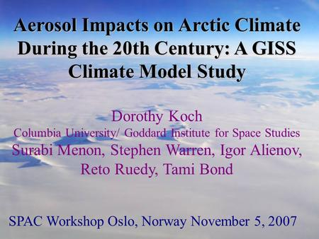 Aerosol Impacts on Arctic Climate During the 20th Century: A GISS Climate Model Study Dorothy Koch Columbia University/ Goddard Institute for Space Studies.