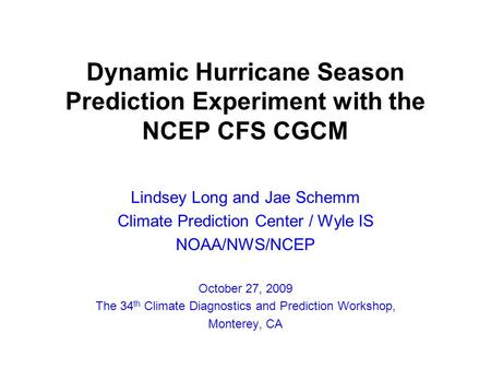 Dynamic Hurricane Season Prediction Experiment with the NCEP CFS CGCM Lindsey Long and Jae Schemm Climate Prediction Center / Wyle IS NOAA/NWS/NCEP October.