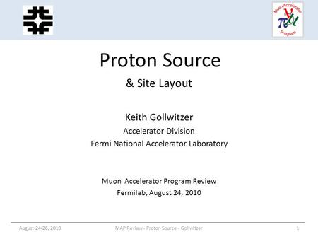 Proton Source & Site Layout Keith Gollwitzer Accelerator Division Fermi National Accelerator Laboratory Muon Accelerator Program Review Fermilab, August.