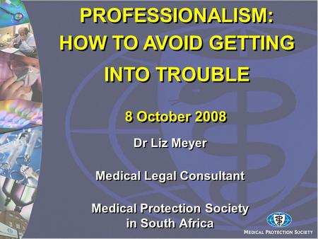 Dr Liz Meyer Medical Legal Consultant Medical Protection Society in South Africa Dr Liz Meyer Medical Legal Consultant Medical Protection Society in South.