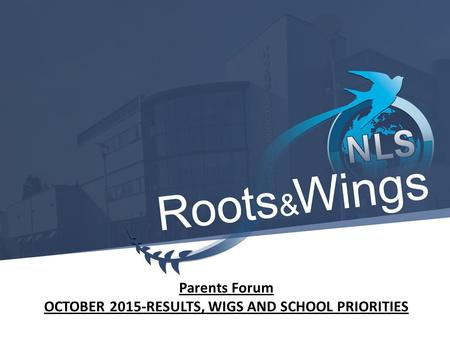 Parents Forum OCTOBER 2015-RESULTS, WIGS AND SCHOOL PRIORITIES.