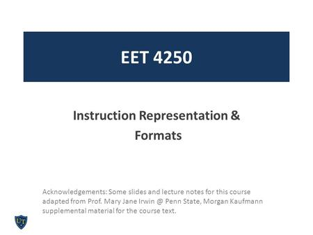 EET 4250 Instruction Representation & Formats Acknowledgements: Some slides and lecture notes for this course adapted from Prof. Mary Jane Penn.