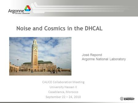 Noise and Cosmics in the DHCAL José Repond Argonne National Laboratory CALICE Collaboration Meeting University Hassan II Casablanca, Morocco September.