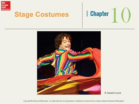 10 Stage Costumes © Geraint Lewis Copyright © McGraw-Hill Education. All rights reserved. No reproduction or distribution without the prior written consent.
