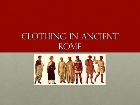 "Clothing in Ancient Rome. Before we begin… Think about all the different types of clothing we wear. 1.Are there brands of clothing that serve as a ""status."