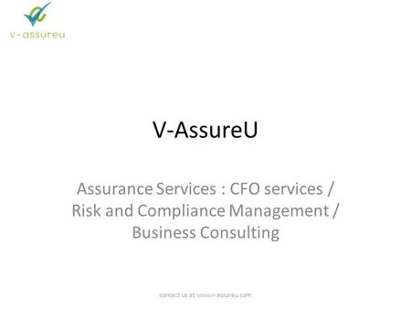 V-AssureU Assurance Services : CFO services / Risk and Compliance Management / Business Consulting contact us at www.v-assureu.com.