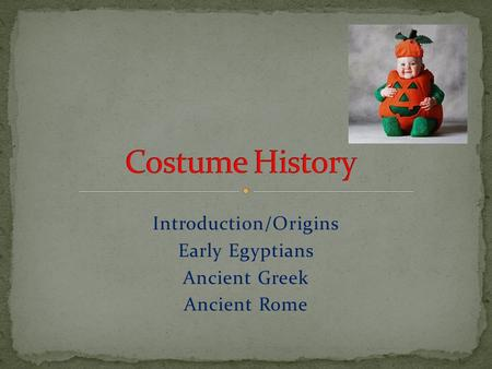 Introduction/Origins Early Egyptians Ancient Greek Ancient Rome.