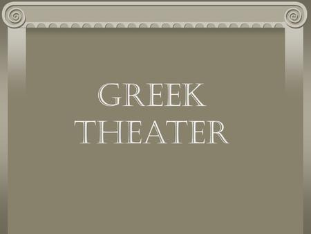 Greek Theater. Structure of the Chorus All male (comprising of 15-20 men) Always on stage Sang and danced sideways on stage Wore wigs, masks, boots, etc.