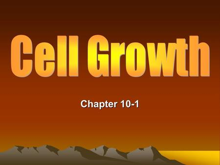 Chapter 10-1. Limits to Cell Growth Demands on cell's DNA becomes too much for cells and they get bigger. Demands on movement of nutrients and waste across.
