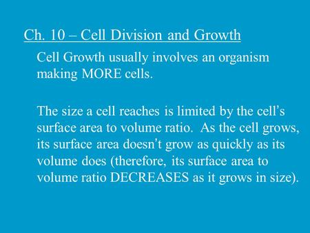 Ch. 10 – Cell Division and Growth Cell Growth usually involves an organism making MORE cells. The size a cell reaches is limited by the cell's surface.