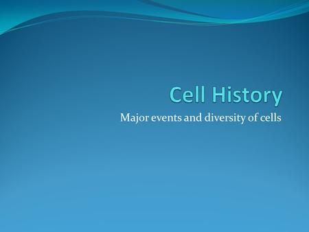 "Major events and diversity of cells. Know the people Robert Hooke: named cells ""cells"" Anton van Leeuwenhoek: living cells, bacteria and protozoa Matthias."