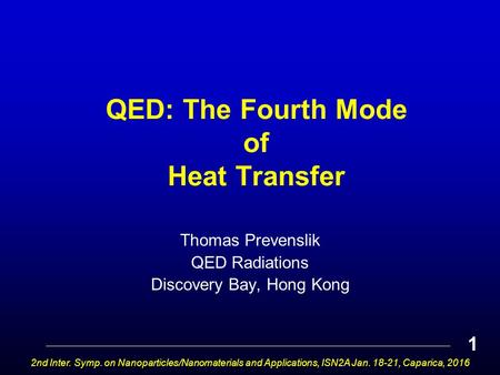 QED: The Fourth Mode of Heat Transfer Thomas Prevenslik QED Radiations Discovery Bay, Hong Kong 2nd Inter. Symp. on Nanoparticles/Nanomaterials and Applications,