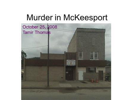 Murder in McKeesport October 25, 2008 Tamir Thomas.