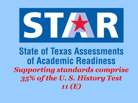 Supporting standards comprise 35% of the U. S. History Test 11 (E)