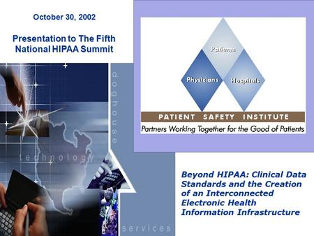 Beyond HIPAA: Clinical Data Standards and the Creation of an Interconnected Electronic Health Information Infrastructure October 30, 2002 Presentation.