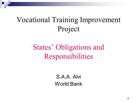 1 Vocational Training Improvement Project States' Obligations and Responsibilities S.A.A. Alvi World Bank.