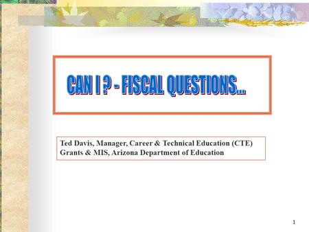 1 Ted Davis, Manager, Career & Technical Education (CTE) Grants & MIS, Arizona Department of Education.