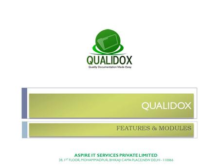 QUALIDOX FEATURES & MODULES ASPIRE IT SERVICES PRIVATE LIMITED 38, 1 ST FLOOR, MOHAMMADPUR, BHIKAJI CAMA PLACE,NEW DELHI - 110066.